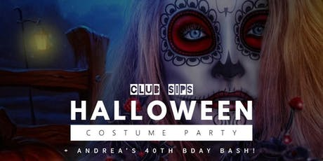 CLuB SiPS: Halloween Costume Party + Andrea's 40th Bday Bash! tickets
