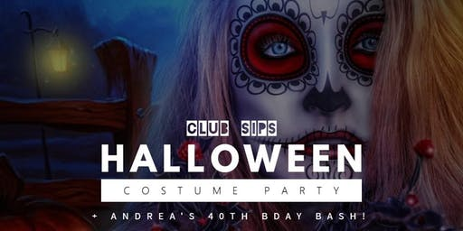 CLuB SiPS: Halloween Costume Party + Andrea's 40th Bday Bash!