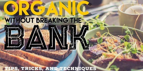 Organic Without Breaking the Bank Rescheduled tickets
