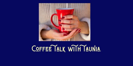 COFFEE TALK WITH TAUNIA
