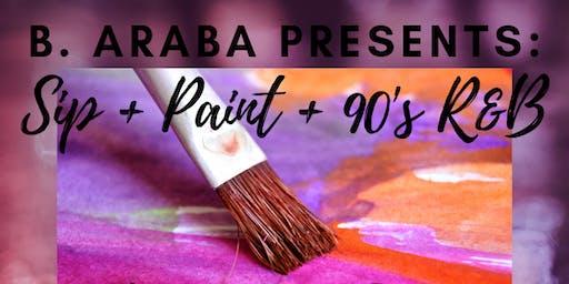 B. Araba Presents:  Sip+Paint+90's R&B