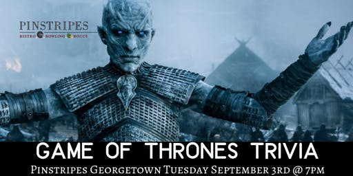 Game of Thrones Trivia at Pinstripes Georgetown