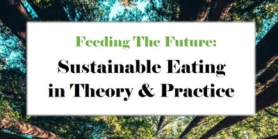 Feeding The Future: Sustainable Eating in Theory and Practice