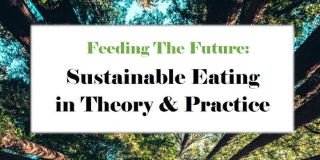 Feeding The Future: Sustainable Eating in Theory and Practice tickets