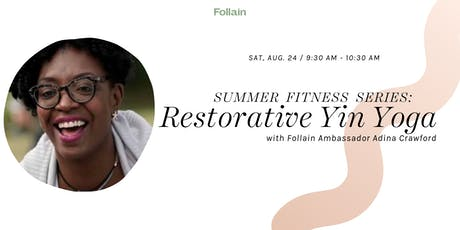 Summer Fitness Series: Restorative Yin Yoga with Follain Ambassador Adina tickets