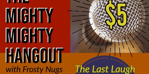 The Mighty Mighty Hangout Comedy Showcase with Frosty Nugs