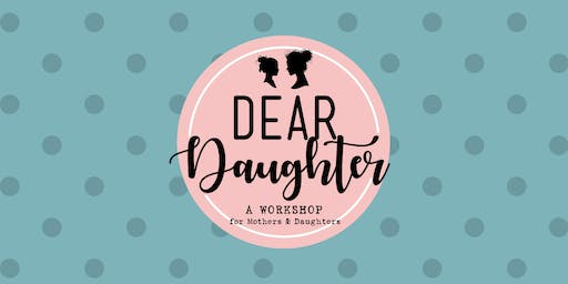 Dear Daughter Workshop