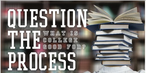 Question the Process: What is College Good For?