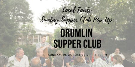 Local Foods Sunday Supper Club Pop-Up:  Drumlin Supper Club tickets