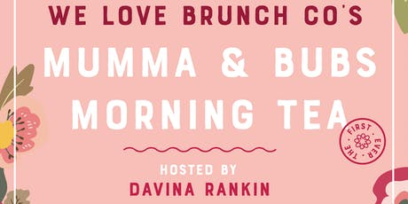 Mumma's & Bubs Morning Tea - by We Love Brunch Co  tickets
