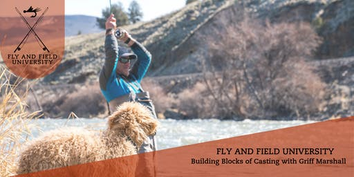 Fly and Field University: Building Blocks of Casting with Griff Marshall