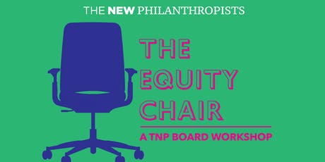 The Equity Chair - A New Philanthropists Workshop tickets