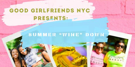 "Good Girlfriends NYC Presents: Summer ""Wine"" Down tickets"