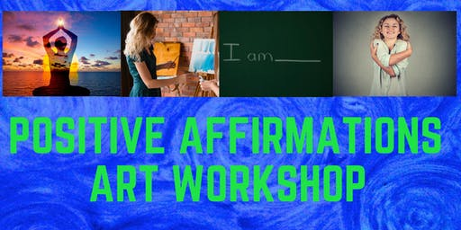 Positive Affirmations Art Workshop!