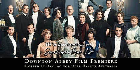 Downton Abbey Film Premiere  ~ Hosted by CanToo for Cure Cancer Australia tickets