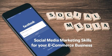 FREE WORKSHOP on Social Media Marketing Skills for your E-Commerce Business tickets