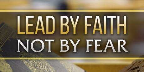 Lead by Faith not Fear tickets