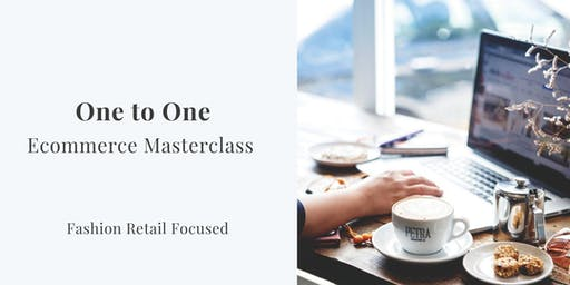 One to One Ecommerce Masterclass - Fashion Retail Focused