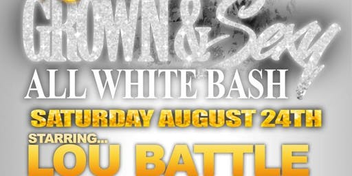 Grown & Sexy ALL WHITE BASH starring LOU BATTLE