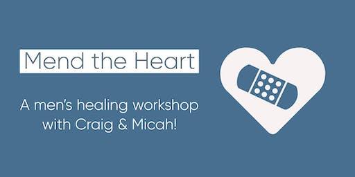 Mend the Heart - A men's healing workshop with Craig & Micah!
