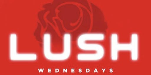 LUSH at #ROSEBARWEDNESDAYS ($5 Hennessy Shots 10p-11p)