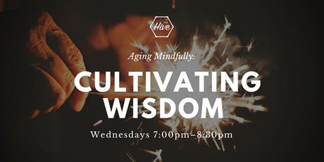 Aging Mindfully: Cultivating Wisdom tickets