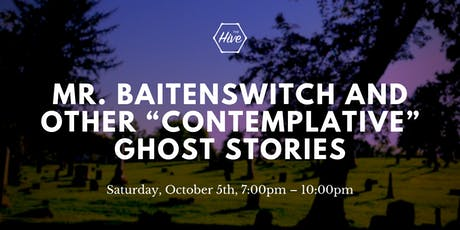 "Mr. Baitenswitch and Other ""Contemplative"" Ghost stories tickets"