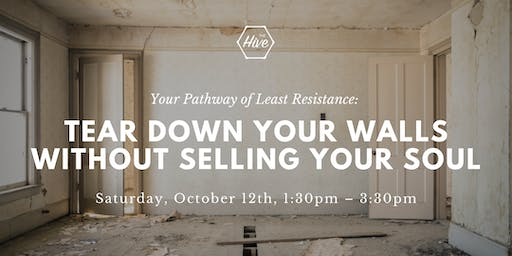Your Pathway of Least Resistance: Tear Down Your Walls Without Selling Your Soul