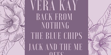 Vera Kay, Back From Nothing, The Bluechips, Jack And The Me Offs tickets