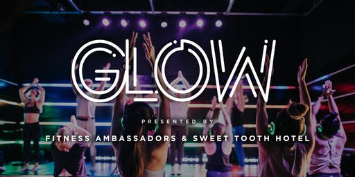 GLOW w/ Fitness Ambassadors x Sweet Tooth Hotel