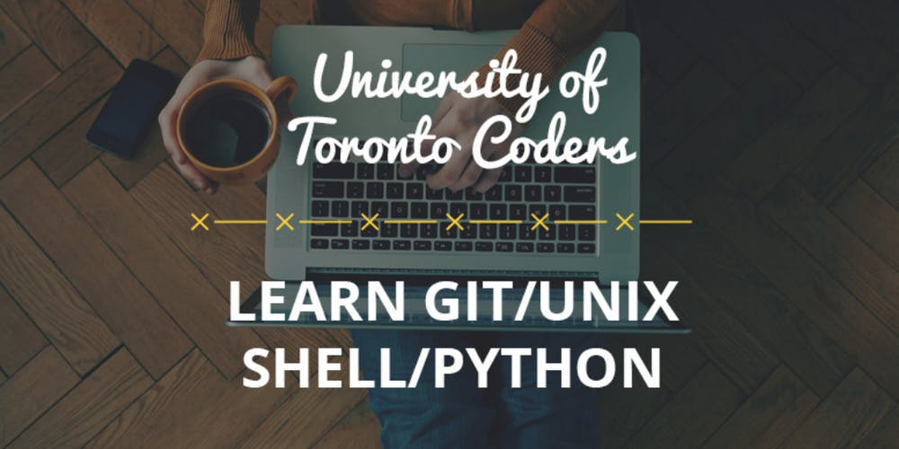 Software Carpentry and U of T Coders - Git/Unix Shell/Python