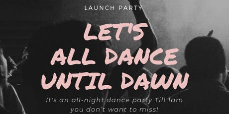 LET'S DANCE TILL DAWN LAUNCH PARTY tickets