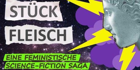 Ein Stück Fleisch – Eine feministische Science-Fiction Saga Tickets