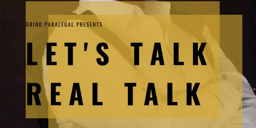 "Grind Paralegal Services, LLC Presents, ""Let's Talk Real Talk""."