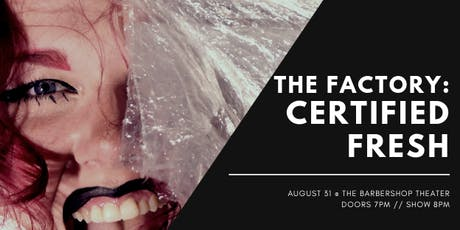 The Factory: Certified Fresh! tickets