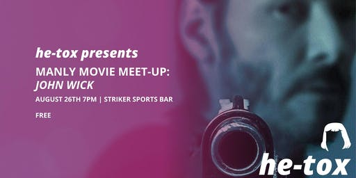 He-Tox presents Manly Movie Meetup: John Wick