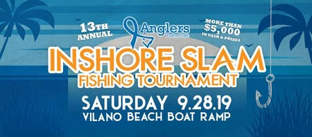 13th Annual Anglers for a Cure Inshore Slam Fishing Tournament