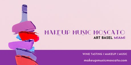MAKEUP MUSIC MOSCATO: ART BASEL WEEKEND tickets