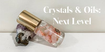Crystals & Oils Class- The Next Level (Take 2)
