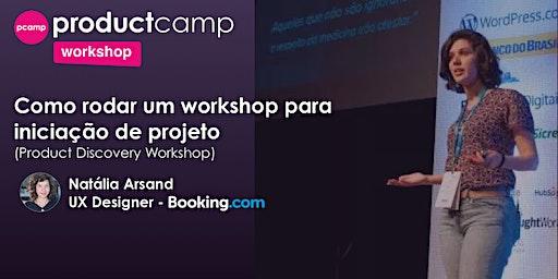 Workshop - Product Discovery na prática - Natália Arsand