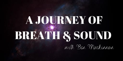 A Journey of Breath & Sound with Ben Mackinnon