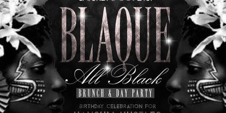 BLAQUE!!! ALL BLACK BRUNCH & DAY PARTY!!! tickets