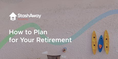 How To Plan For Your Retirement: G Talk Singapore x StashAway Academy tickets