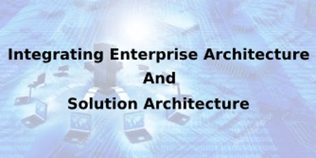 Integrating Enterprise Architecture And Solution Architecture 2 Days Training in Canberra tickets