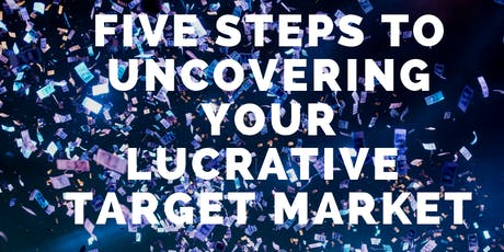 How to Uncover Your Lucrative Target Market in 5 Steps tickets