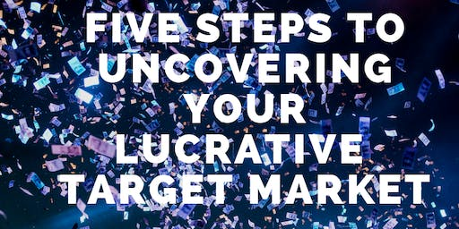 How to Uncover Your Lucrative Target Market in 5 Steps