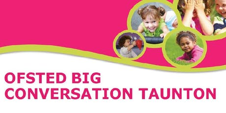 Ofsted Big Conversation Taunton - Monday 7th October tickets
