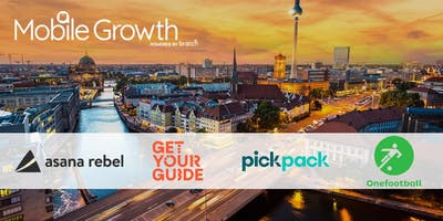 Mobile Growth Berlin with Asana Rebel, GetYourGuide, PickPack & Onefootball