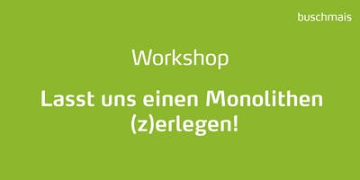 """Workshop \""""Lasst uns einen Monolithen (z)erlegen!\"""""""