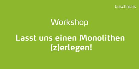 """Workshop """"Lasst uns einen Monolithen (z)erlegen!"""" Tickets"""